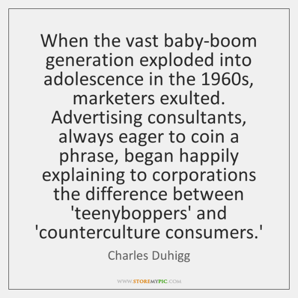 When the vast baby-boom generation exploded into adolescence in the 1960s, marketers ...