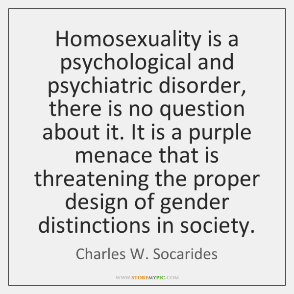 Homosexuality is a psychological and psychiatric disorder, there is no question about ...