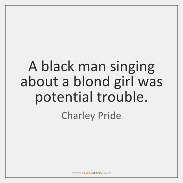 A black man singing about a blond girl was potential trouble.