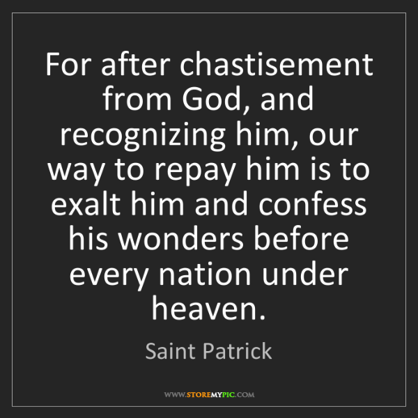 Saint Patrick: For after chastisement from God, and recognizing him,...