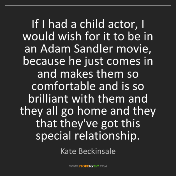 Kate Beckinsale: If I had a child actor, I would wish for it to be in...