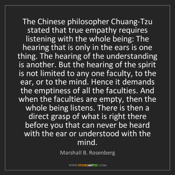 Marshall B. Rosenberg: The Chinese philosopher Chuang-Tzu stated that true empathy...