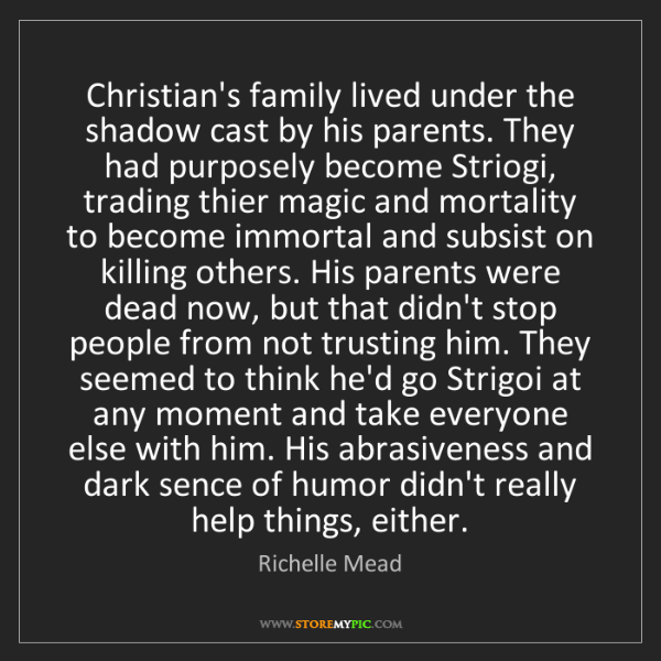 Richelle Mead: Christian's family lived under the shadow cast by his...