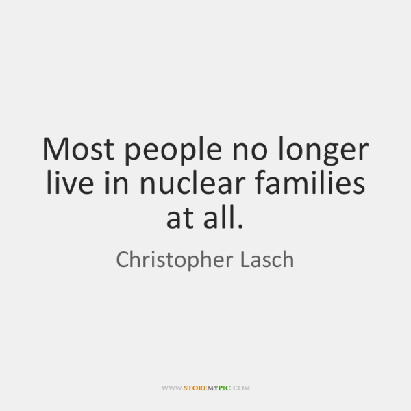 Most people no longer live in nuclear families at all.