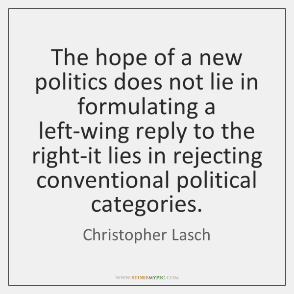 The hope of a new politics does not lie in formulating a ...
