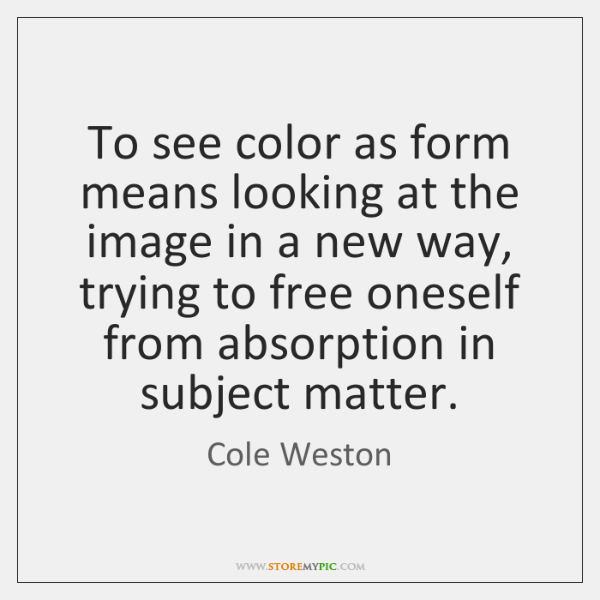 To see color as form means looking at the image in a ...