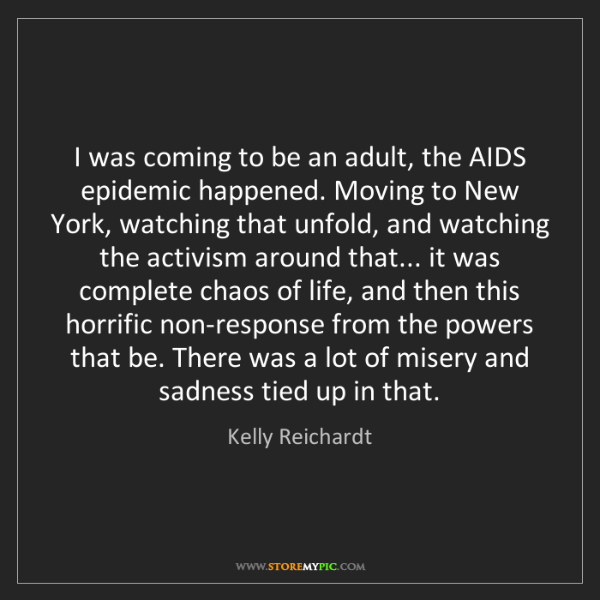 Kelly Reichardt: I was coming to be an adult, the AIDS epidemic happened....