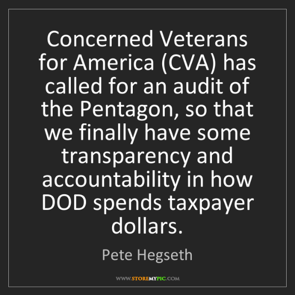 Pete Hegseth: Concerned Veterans for America (CVA) has called for an...