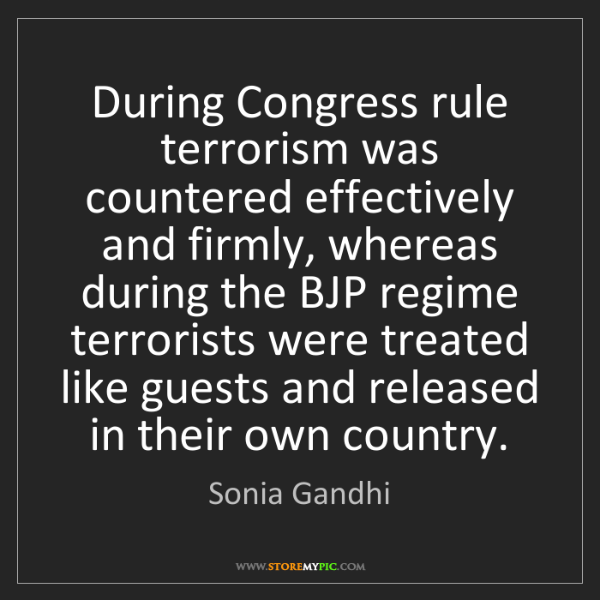 Sonia Gandhi: During Congress rule terrorism was countered effectively...
