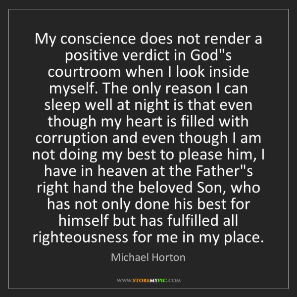 Michael Horton: My conscience does not render a positive verdict in God's...