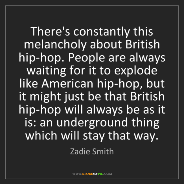 Zadie Smith: There's constantly this melancholy about British hip-hop....
