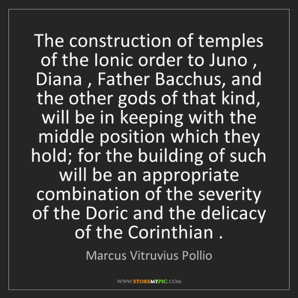Marcus Vitruvius Pollio: The construction of temples of the Ionic order to Juno...