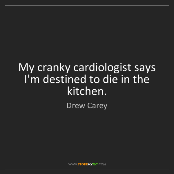 Drew Carey: My cranky cardiologist says I'm destined to die in the...