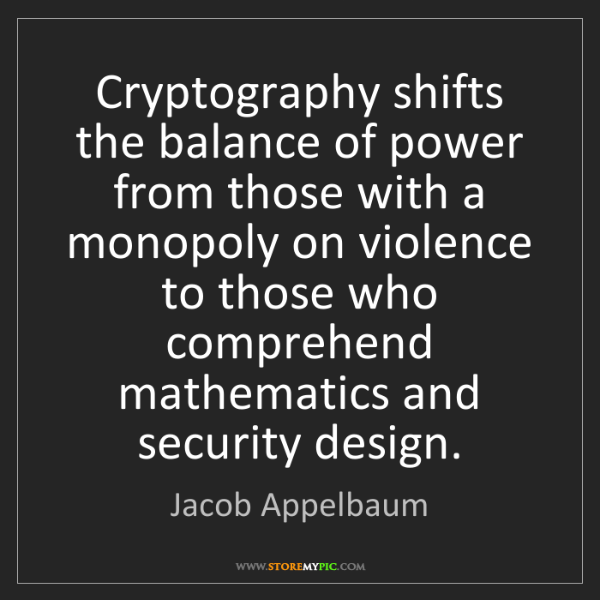 Jacob Appelbaum: Cryptography shifts the balance of power from those with...