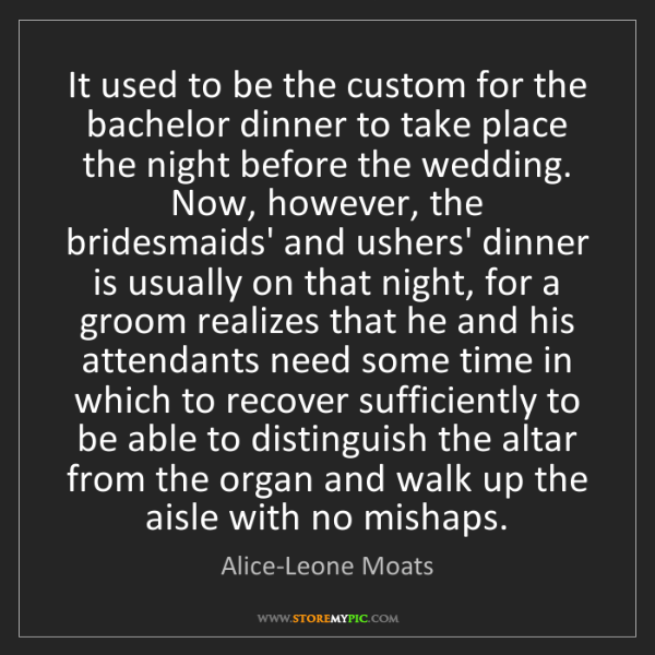 Alice-Leone Moats: It used to be the custom for the bachelor dinner to take...