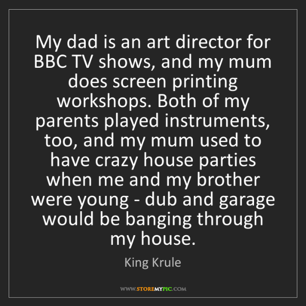 King Krule: My dad is an art director for BBC TV shows, and my mum...