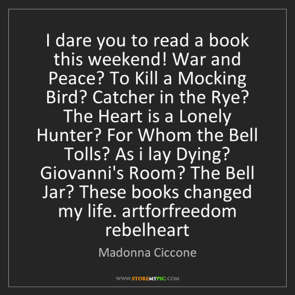 Madonna Ciccone: I dare you to read a book this weekend! War and Peace?...