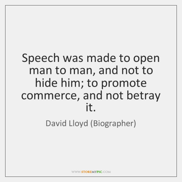 Speech was made to open man to man, and not to hide ...