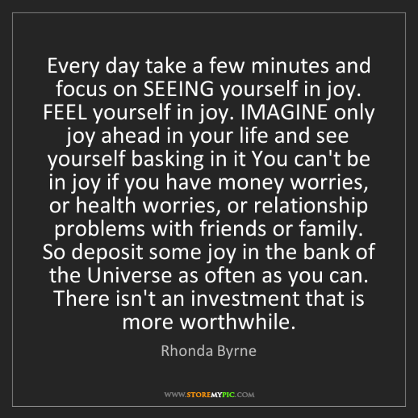 Rhonda Byrne: Every day take a few minutes and focus on SEEING yourself...