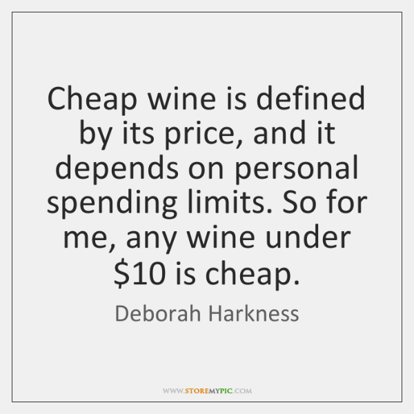 Cheap wine is defined by its price, and it depends on personal ...