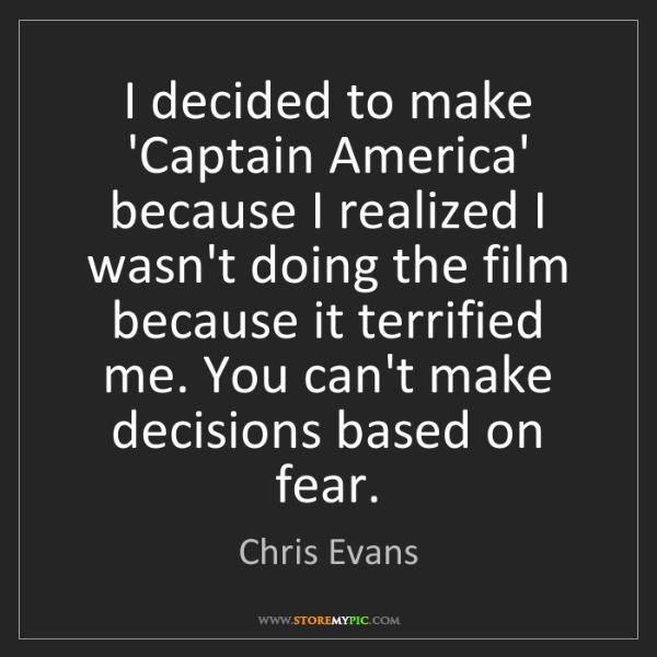 Chris Evans: I decided to make 'Captain America' because I realized...