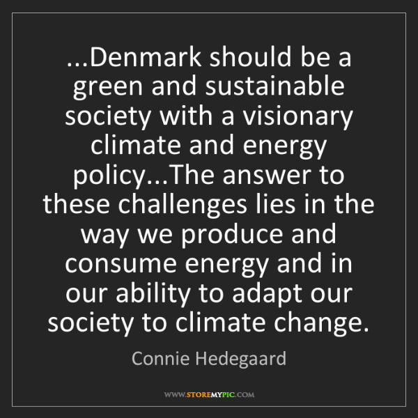 Connie Hedegaard: ...Denmark should be a green and sustainable society...