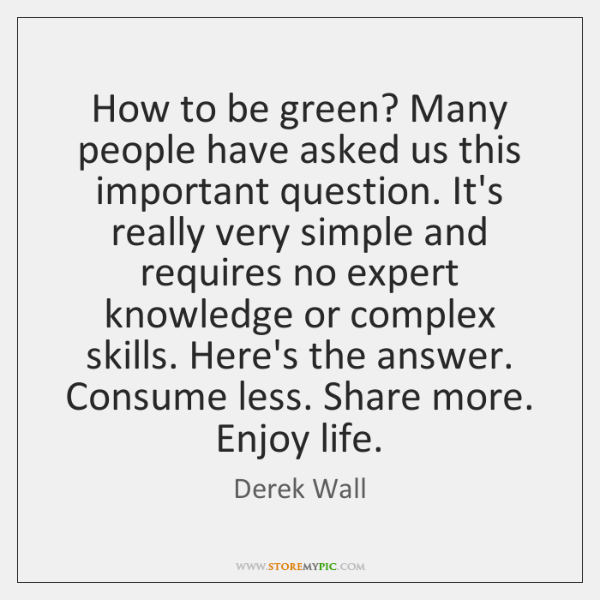 How to be green? Many people have asked us this important question. ...