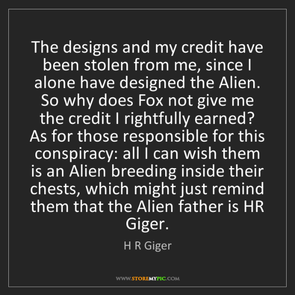 H R Giger: The designs and my credit have been stolen from me, since...