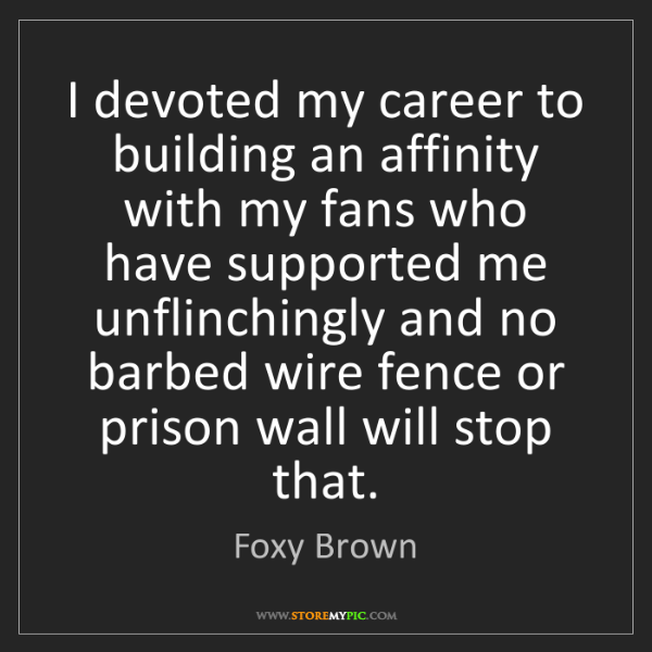 Foxy Brown: I devoted my career to building an affinity with my fans...