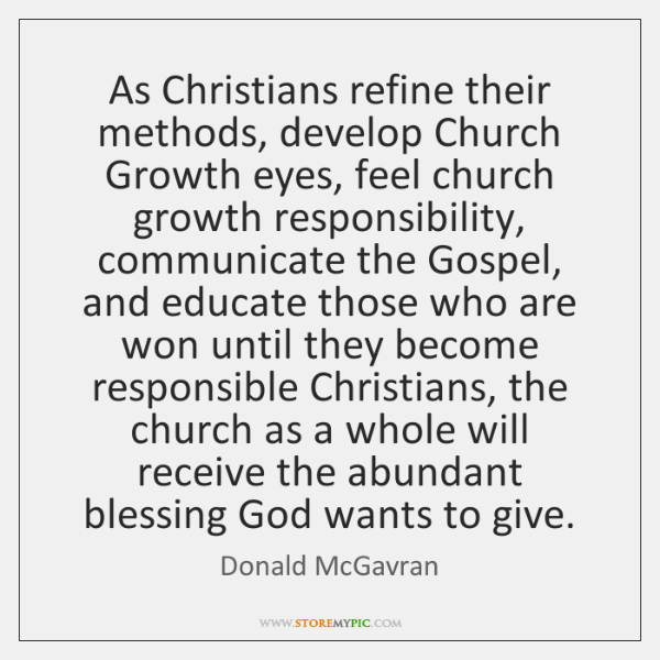 As Christians refine their methods, develop Church Growth eyes, feel church growth ...