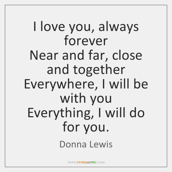 I Love You Always Forever Near And Far Close And Together