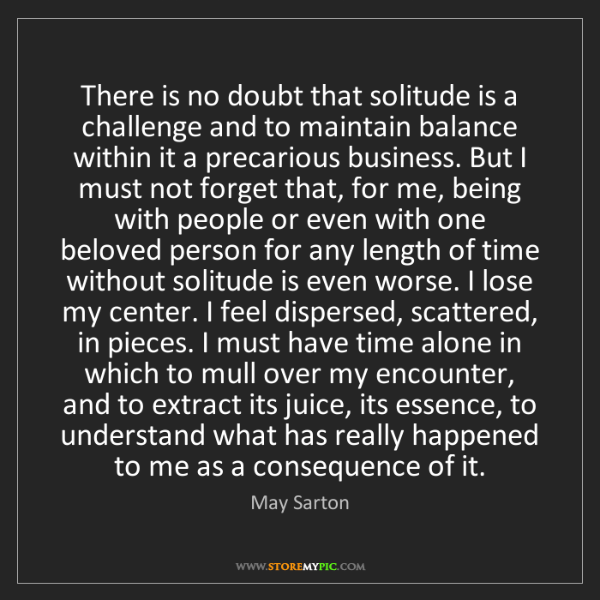 May Sarton: There is no doubt that solitude is a challenge and to...