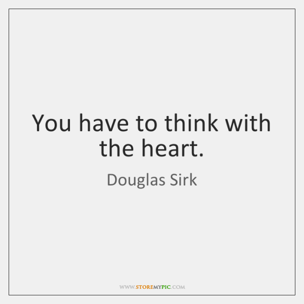 You have to think with the heart.