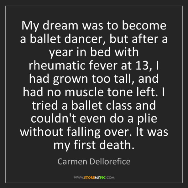 Carmen Dellorefice: My dream was to become a ballet dancer, but after a year...