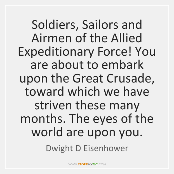 Soldiers, Sailors and Airmen of the Allied Expeditionary Force! You are about ...