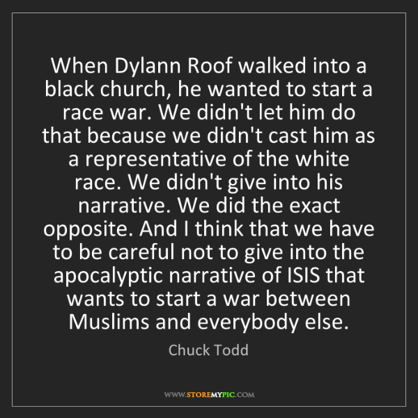 Chuck Todd: When Dylann Roof walked into a black church, he wanted...