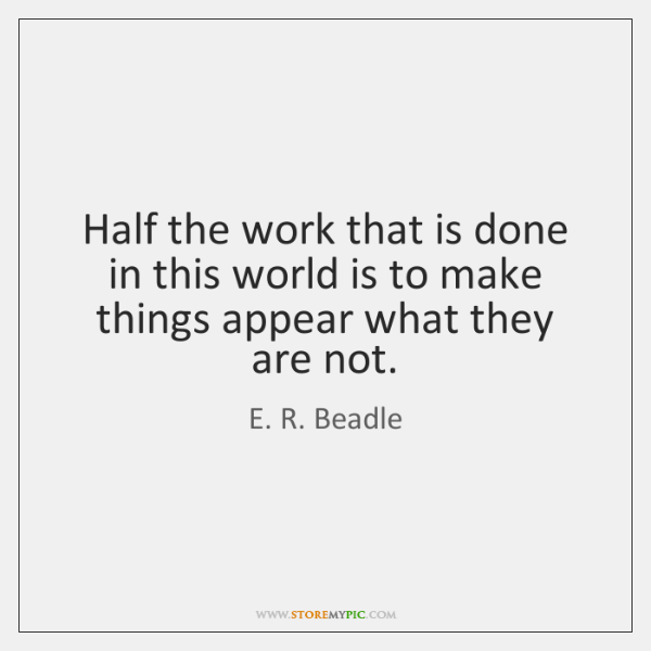 Half the work that is done in this world is to make ...