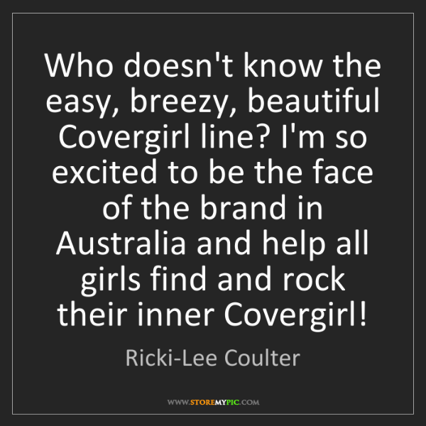 Ricki-Lee Coulter: Who doesn't know the easy, breezy, beautiful Covergirl...