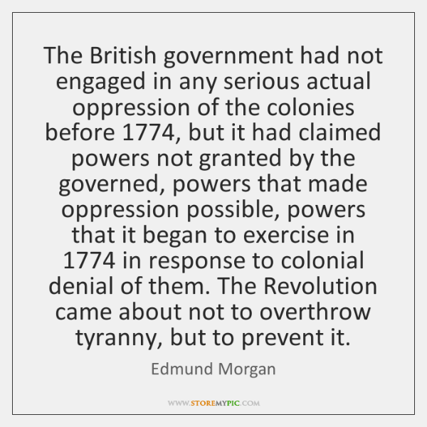 The British government had not engaged in any serious actual oppression of ...