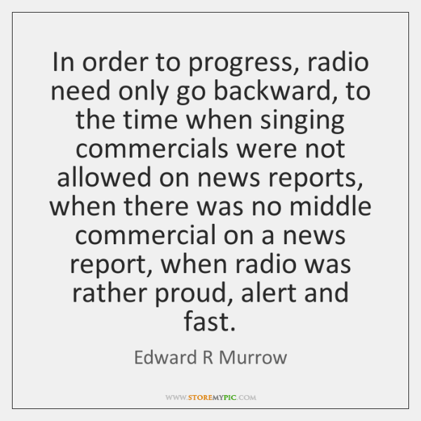 In order to progress, radio need only go backward, to the time ...