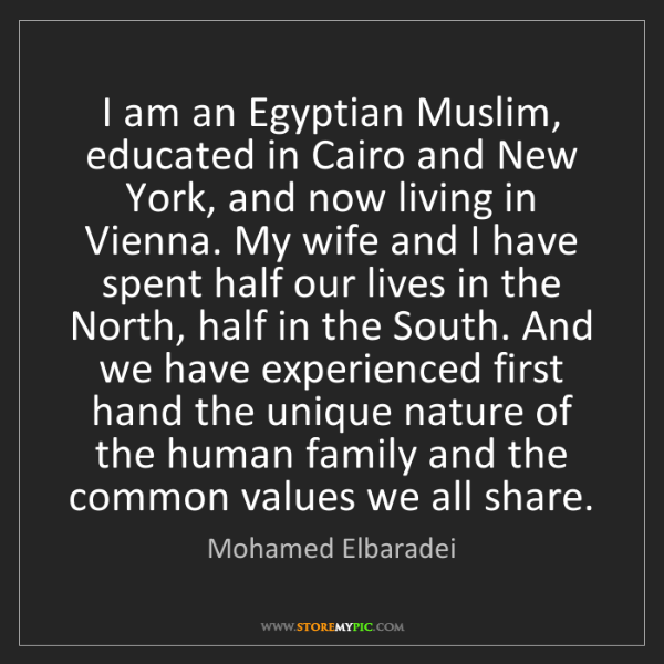 Mohamed Elbaradei: I am an Egyptian Muslim, educated in Cairo and New York,...