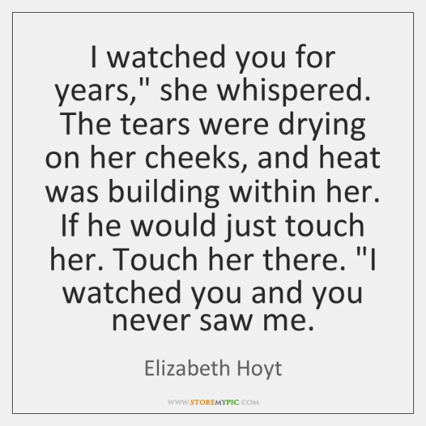 "I watched you for years,"" she whispered. The tears were drying on ..."