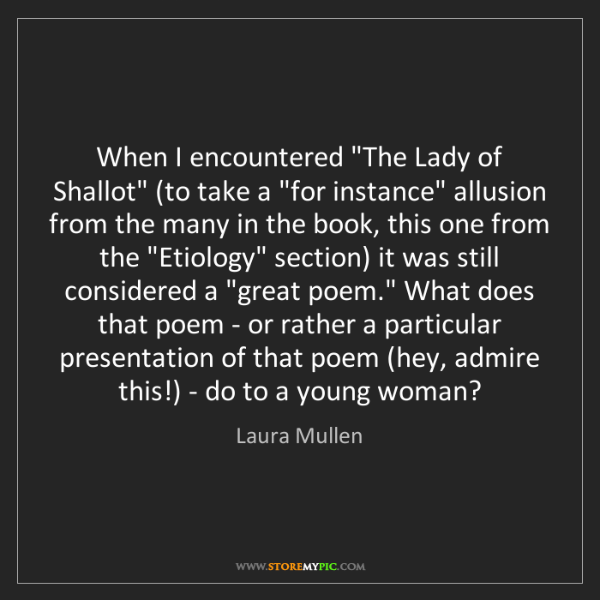 """Laura Mullen: When I encountered """"The Lady of Shallot"""" (to take a """"for..."""