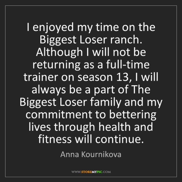 Anna Kournikova: I enjoyed my time on the Biggest Loser ranch. Although...