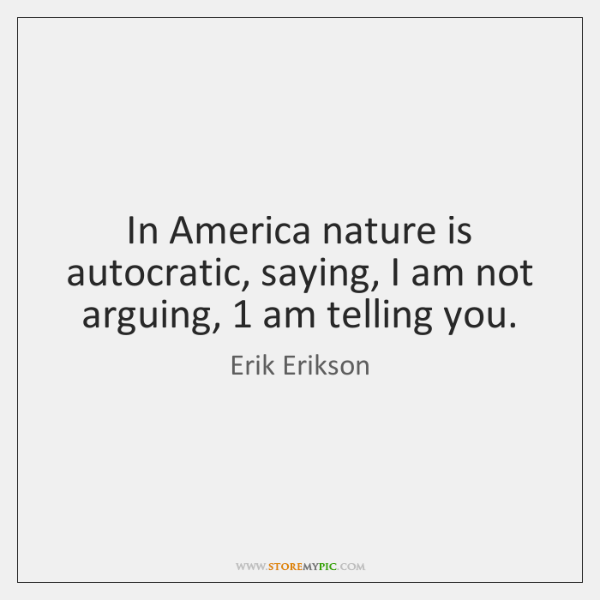 In America nature is autocratic, saying, I am not arguing, 1 am telling ...