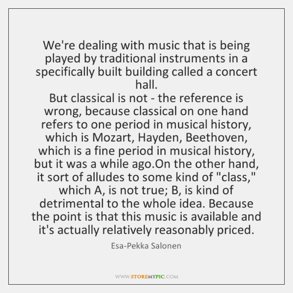 We're dealing with music that is being played by traditional instruments in ...