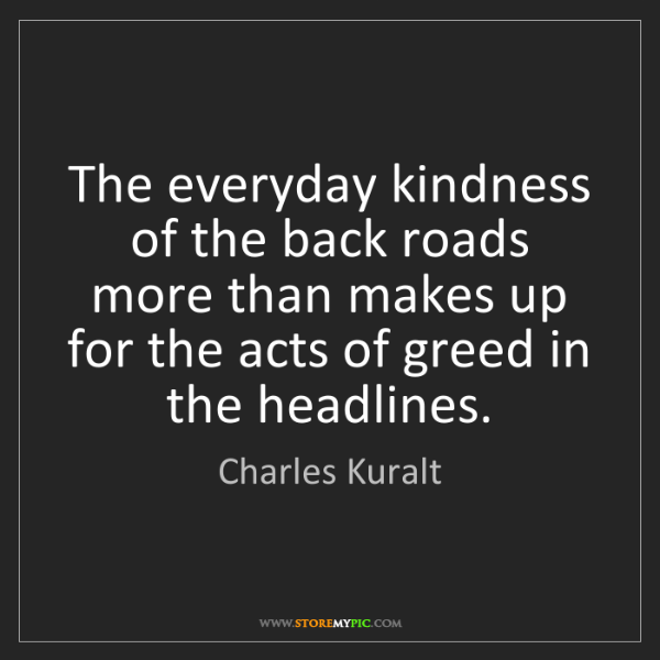 Charles Kuralt: The everyday kindness of the back roads more than makes...