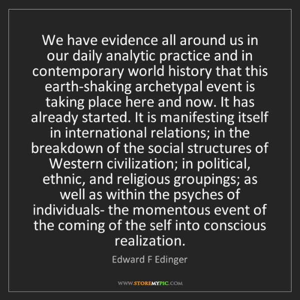 Edward F Edinger: We have evidence all around us in our daily analytic...
