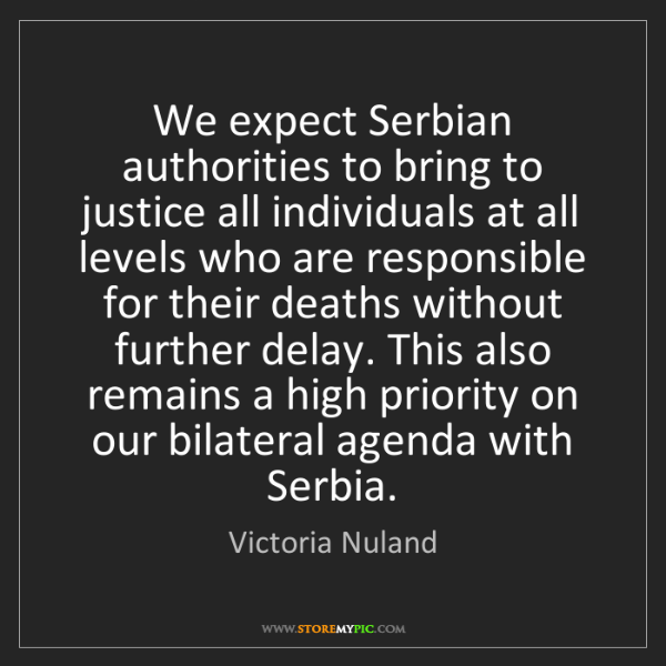 Victoria Nuland: We expect Serbian authorities to bring to justice all...