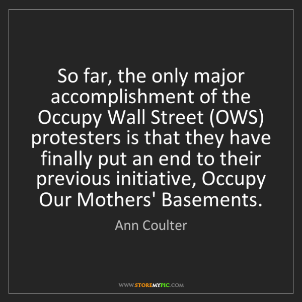 Ann Coulter: So far, the only major accomplishment of the Occupy Wall...